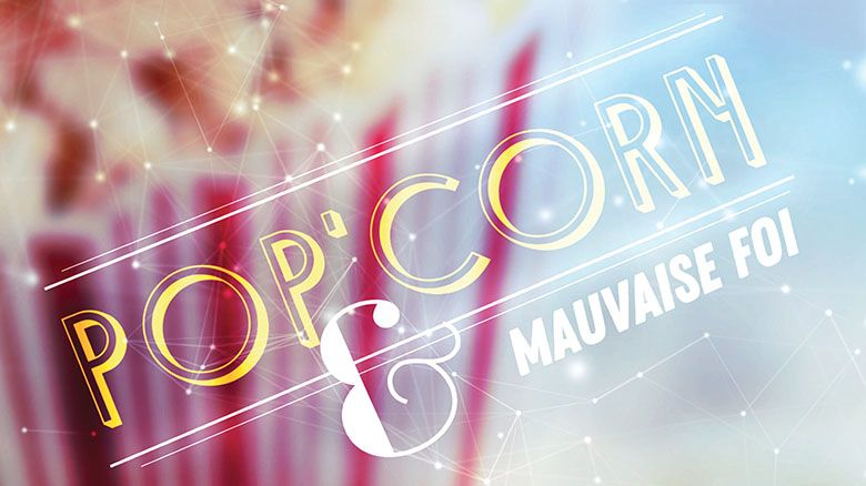 Pop Corn & Mauvaise Foi