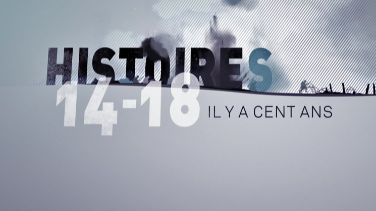 Histoires 14-18, il y a cent ans