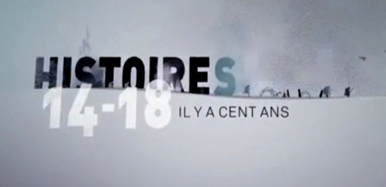 Histoires 14-18 il y a cent ans
