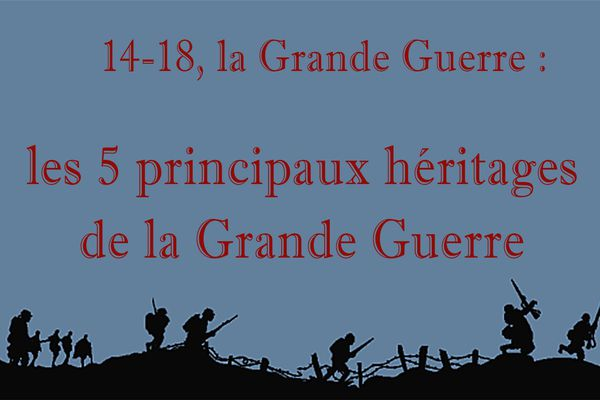 14-18 par le petit bout de la lorgnette : Les 5 principaux héritages de la Grande Guerre