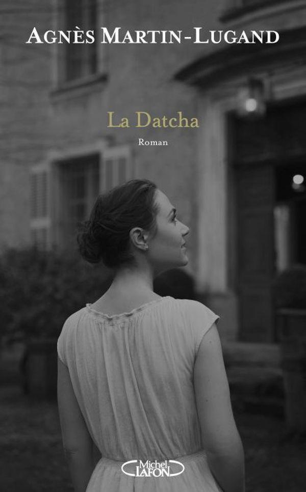 Couverture de la Datcha, le dernier roman d'Agnès Martin-Lugand à découvrir pendant Lire à Limoges