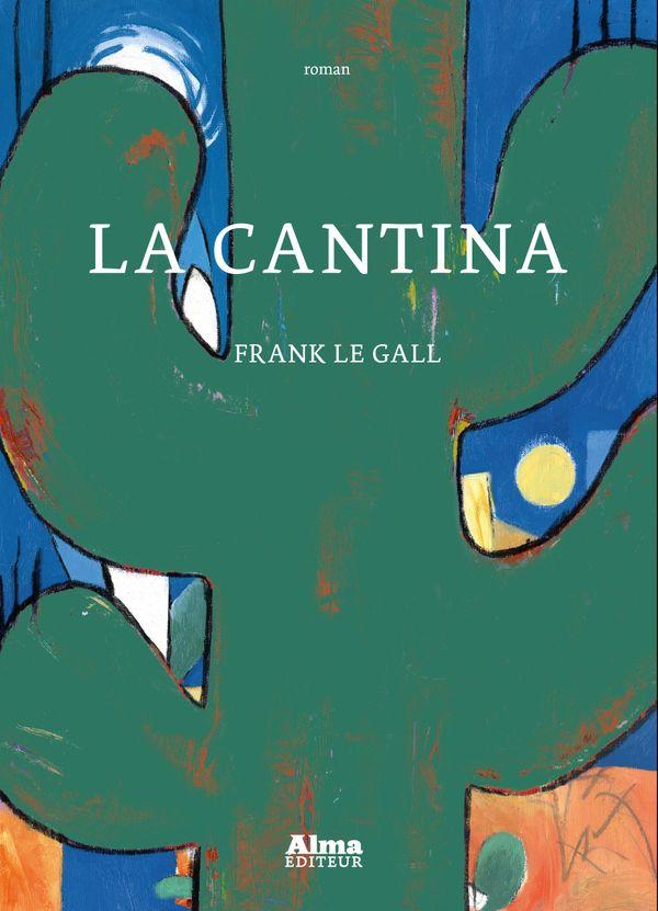Frank Le Gall publie son premier roman La Cantina