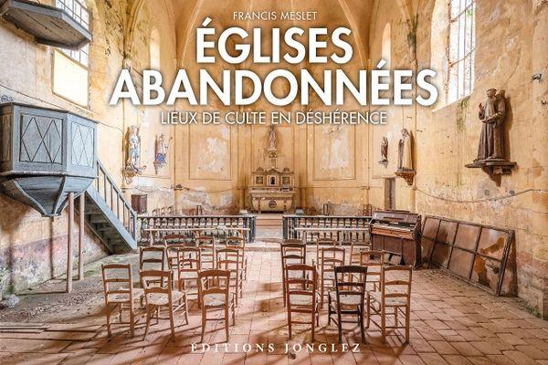 """""""Eglises abandonnées"""" est un magnifique voyage photographique et littéraire dans des lieux de culte en déshérence"""
