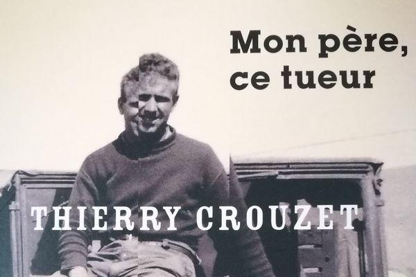 """""""Mon père, ce tueur"""" de Thierry Crouzet (Edition La Manufacture de livres)"""