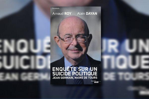 """Le livre """"Enquête sur un suicide politique. Jean Germain, maire de Tours""""  sort en librairie jeudi 1er otcobre."""