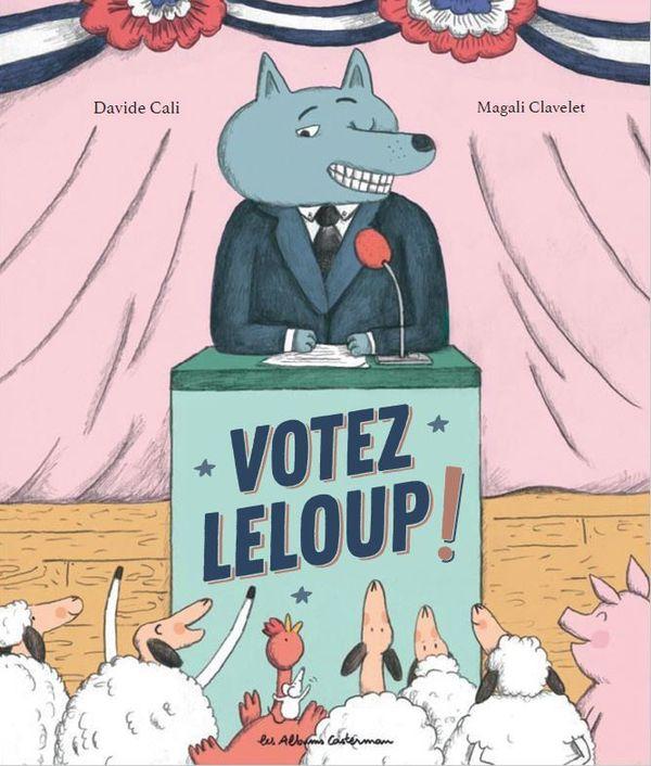 Votez Leloup ! de Davide Cali et Magali Clavelet