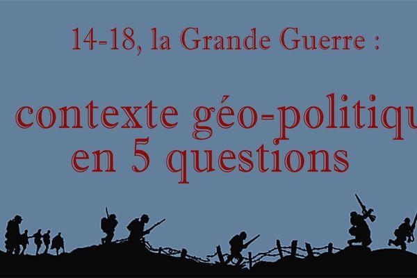 14-18, la Grande Guerre par le petit bout de la lorgnette : le contexte géo-politique en 5 questions