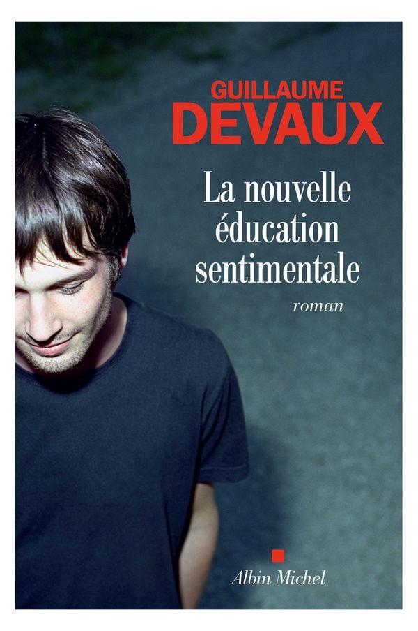 La nouvelle éducation sentimentale, Guillaume Devaux - Editions Albin Michel - 17,90 euros