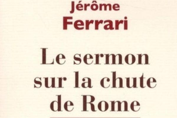 """""""Le sermon sur la chute de Rome"""" de Jérôme Ferrari chez Actes Sud"""