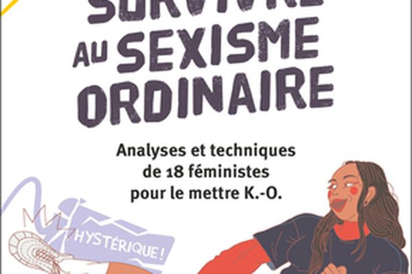 Survivre au sexisme ordinaire : analyses et techniques de 18 féministes pour le mettre K.-O.