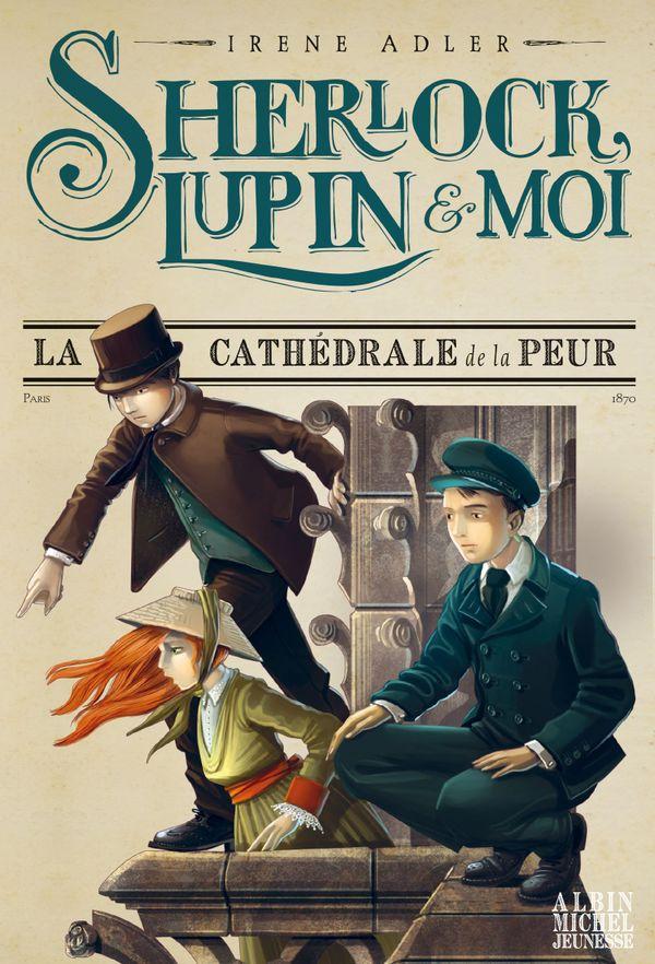 Sherlock, Lupin et moi… La cathédrale de la peur d'Irène Adler