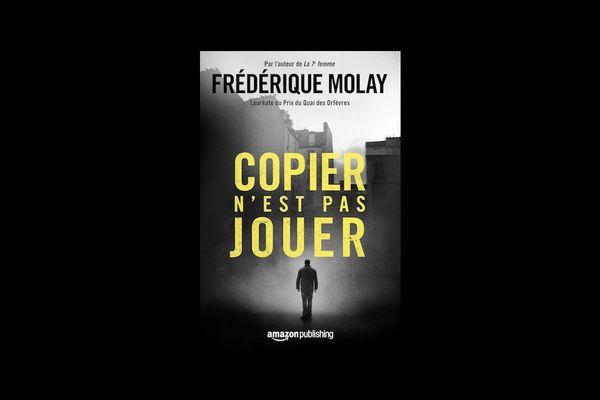 """Le nouveau livre de Frédérique Molay """"Copier n'est pas jouer"""" est paru le 17 janvier 2017"""