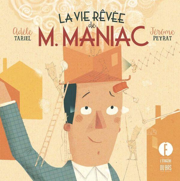 La vie rêvée de M. Maniac d'Adèle Tariel et Jérôme Peyrat