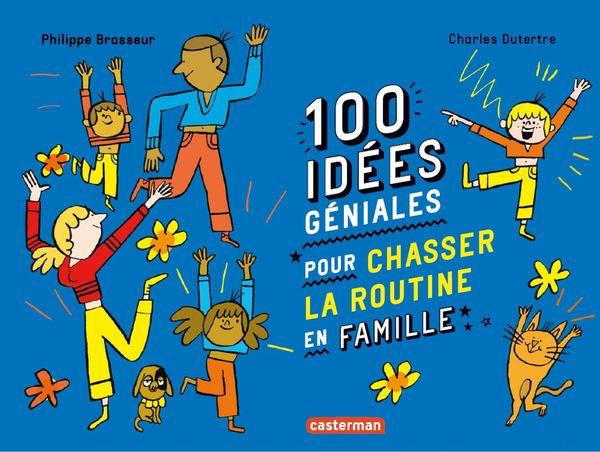 100 idées géniales pour chasser la routine en famille de Philippe Brasseur et Charles Dutertre