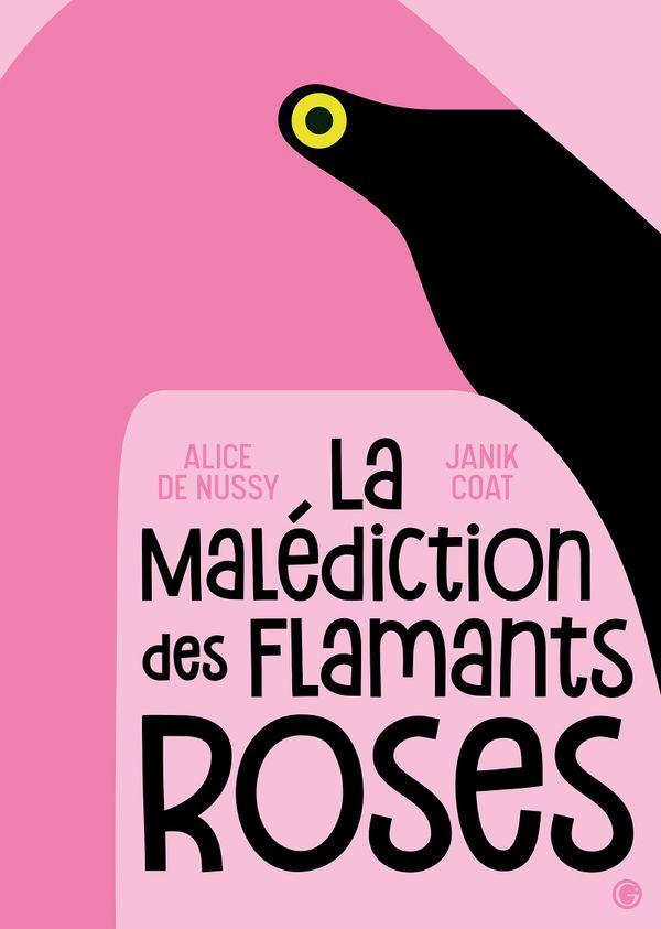 La malédiction des flamands roses de Alice de Nussy et Janik Coat