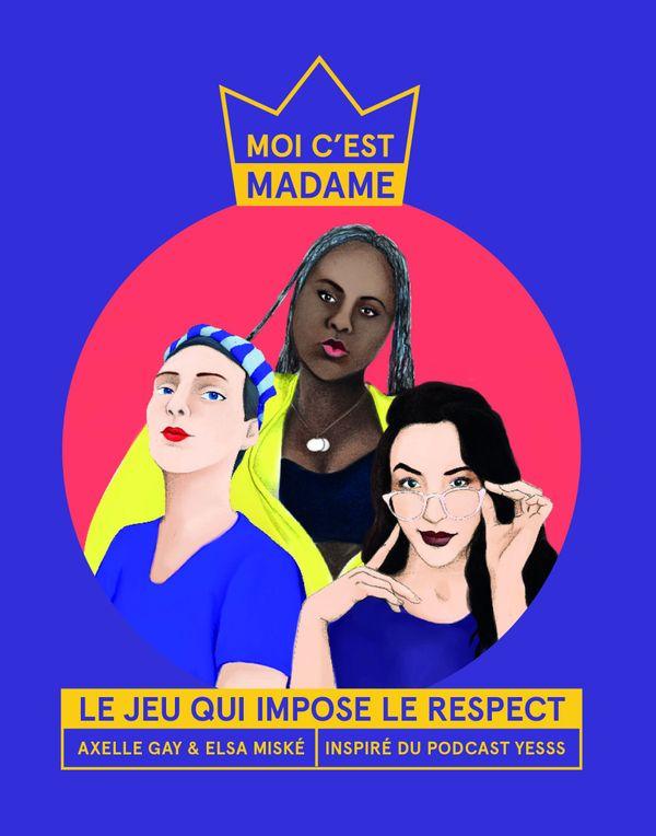 """Le jeu """"Moi, c'est Madame"""" est le prolongement de YESSS, un podcast créé par trois marseillaises, Elsa Miské, Anaïs Bourdet et Margaïd Quioc, qui valorise les femmes qui ont réussi à riposter face au sexisme ordinaire."""