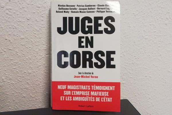 """Publié mercredi 9 janvier, """"Juges en Corse"""" livre le témoignage de trois juges et six procureurs à propos de leur passage dans l'île."""