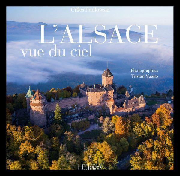 """""""L'Alsace vue du ciel"""" : 150 photos de Tristan Vuano sur des textes de Gilles Pudlowski."""