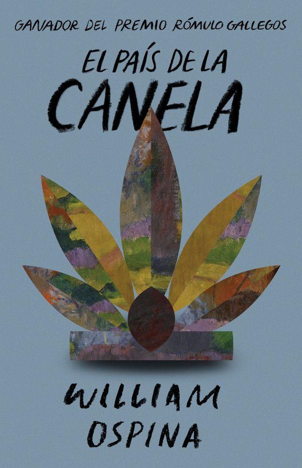 Le Pays de la Cannelle, de WIlliam Ospina, l'un des conseils de Miguel Bonnefoy, dans son édition colombienne