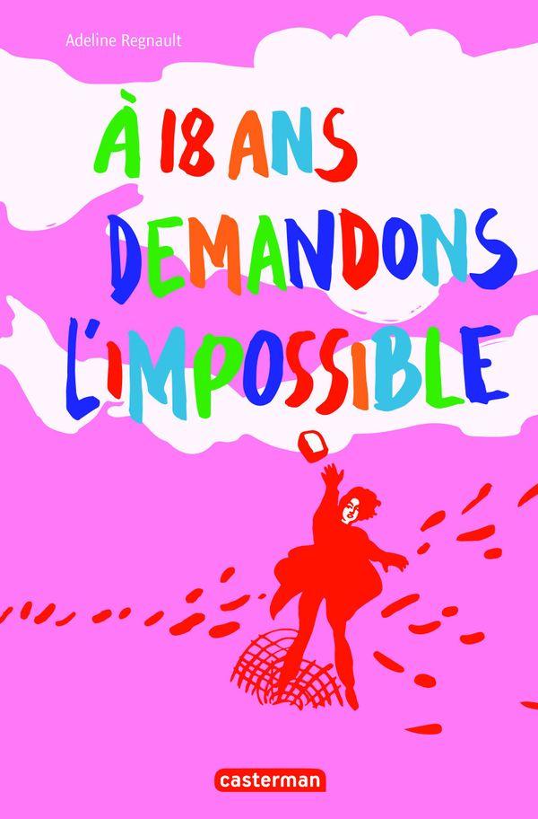 A 18 ans demandons l'impossible d'Adeline Regnault