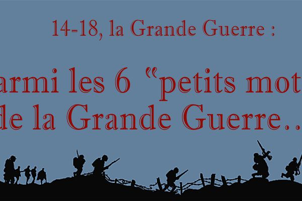 """14-18 par le petit bout de la lorgnette : Parmi les 6 """"petits mots"""" de la Grande Guerre..."""