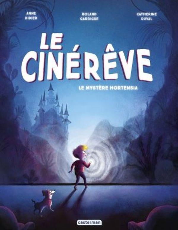 Le Cinérêve, Le mystère Hortensia d'Anne Didier, Roland Garrigue et Catherine Duval