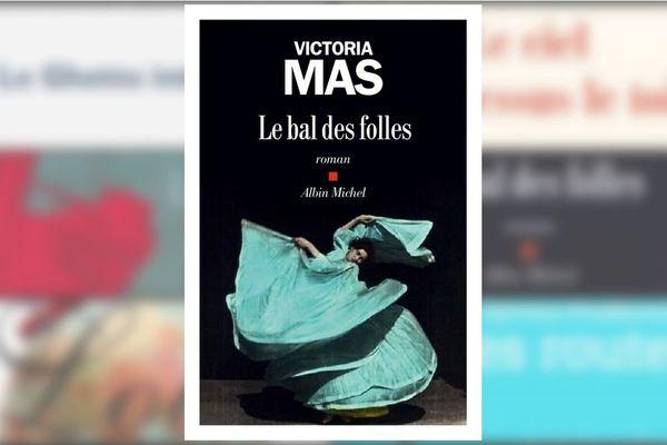 Prix Renaudot 2019 - Le bal des folles - Victora Mass - Albin Michel