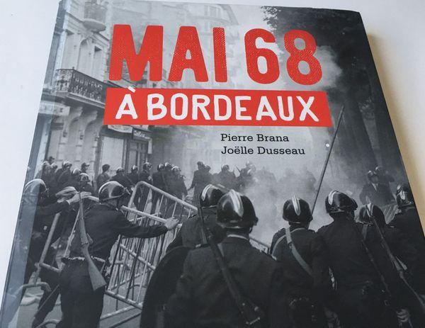 L'ouvrage de référence publié en 2017 Mai 68 à Bordeaux - Pierre Brana et Joëlle Dusseau - Editions  La GESTE -