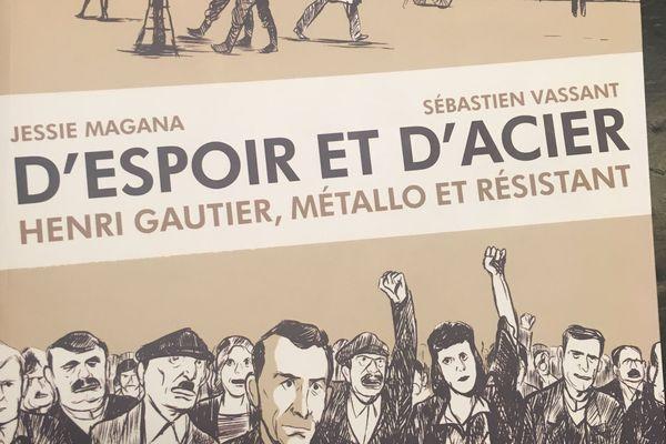 """""""d'espoir et d'acier"""", la vie d'Henri Gautier, métallo et résistant"""