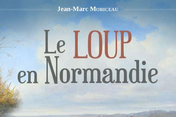 """""""Le loup en Normandie"""" de Jean-Marc Moriceau publié aux éditions Orep."""