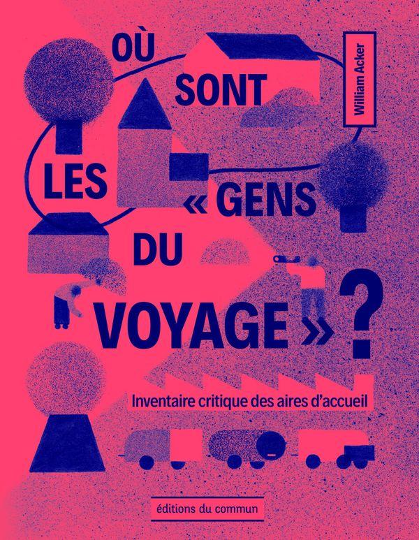 """""""Où sont les """"gens du voyage""""?"""" a été publié en avril dernier aux éditions du Commun"""
