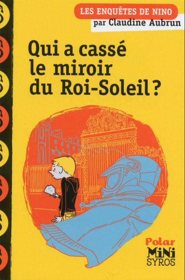Qui a cassé le miroir du Roi-Soleil ? de Claudine Aubrun