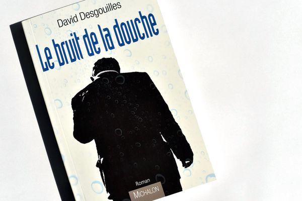 """David Desgouilles """"Le bruit de la douche"""", Editions Michalon"""