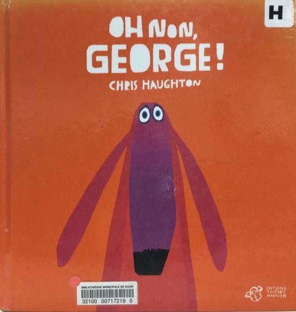 Oh non george ! de Chris Haughton
