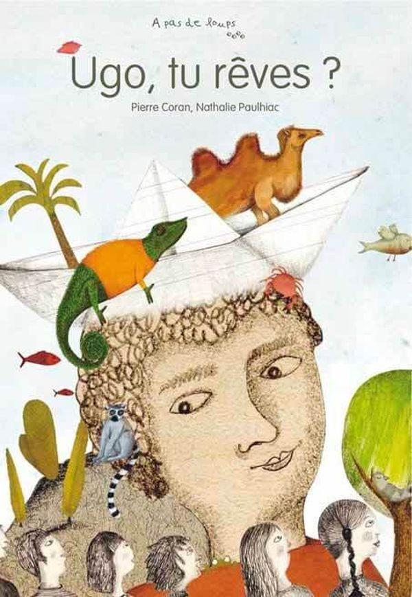 Ugo tu rêves? de Pierre Coran et Nathalie Paulhiac