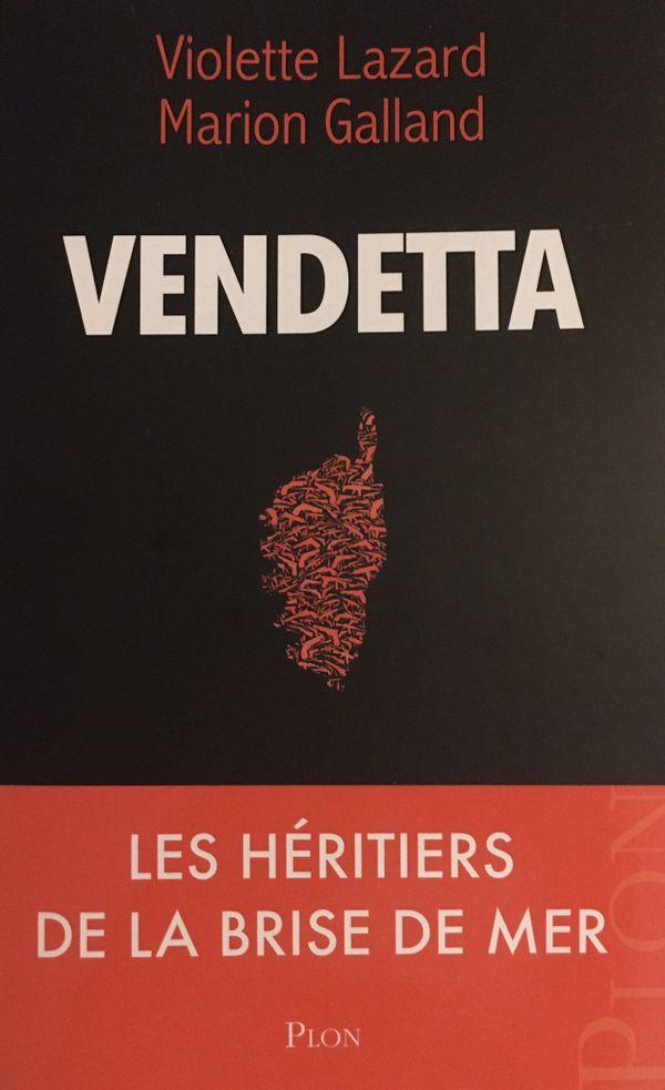 """""""Vendetta"""" a été écrit par les journalistes Violette Lazard de l'Obs et Marion Galland de France Bleu RCFM."""