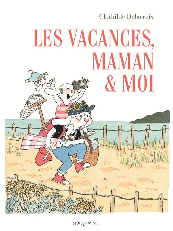 Les vacances, maman et moi  de Clothilde Delacroix