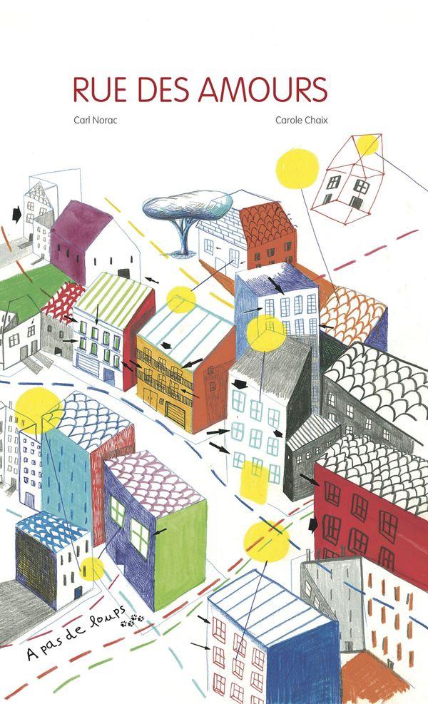 Rue des amours de Carl Norac,illustré par Carole Chaix