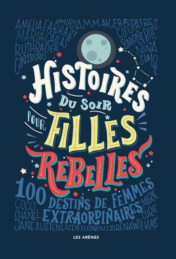 Histoires du soir pour filles rebelles de Elena Favilli et Francesca Cavallo