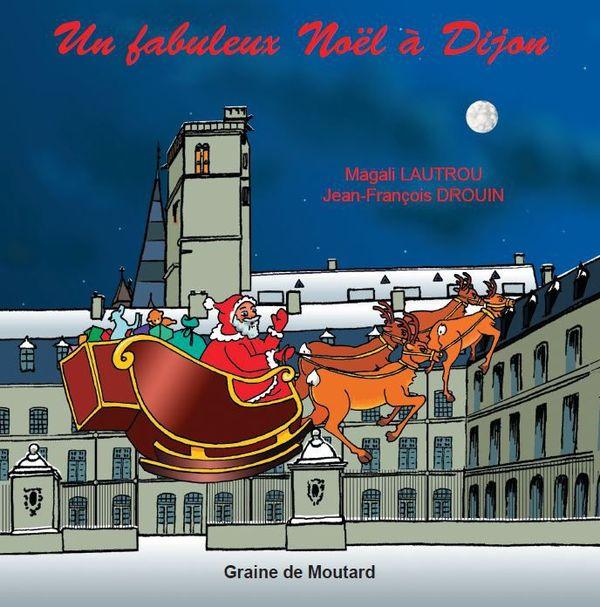 Un fabuleux Noël à Dijon de M. Lautrou et J-F. Drouin