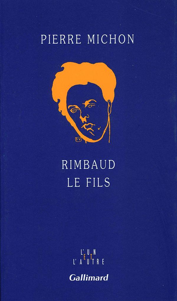 Rimbaud le fils, de Pierre Michon aux éditions Gallimard