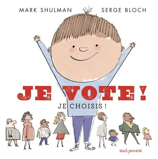 Je vote! je choisis! de Mark Shulman et Serge Bloch