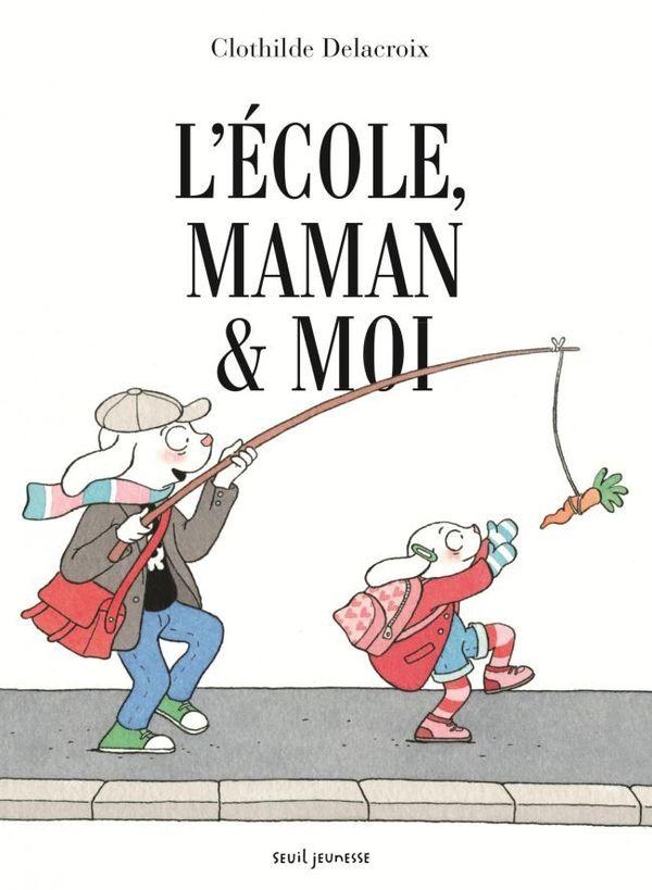 L'école, maman et moi de Clothilde Delacroix