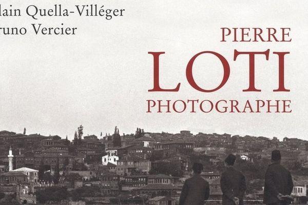 """""""Pierre Loti Photographe"""" d'Alain Quella-Villéger et Bruno Vercier"""