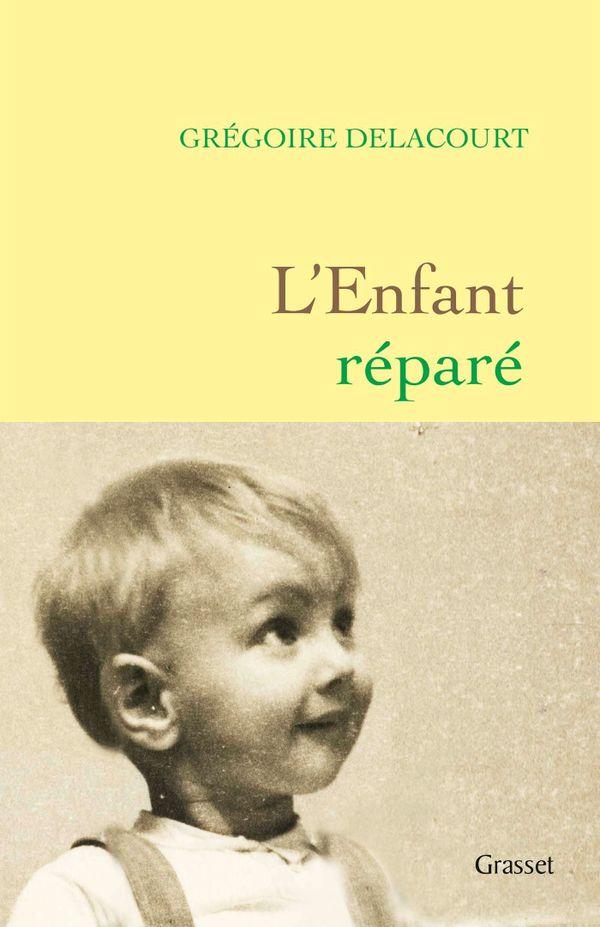 """""""L'enfant réparé"""" est le dernier roman du Nordiste Grégoire Delacourt / Editions Grasset - 19 euros."""